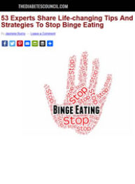 Link to TheDiabetesCouncil.com 53 Experts Share Life-changing Tips And Strategies To Stop Binge Eating (August 2017)